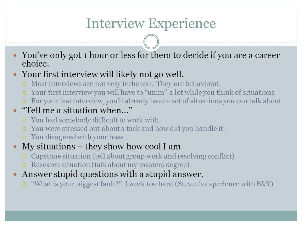 Interview Experience You've only got 1 hour or less for them to decide if you are a career choice.