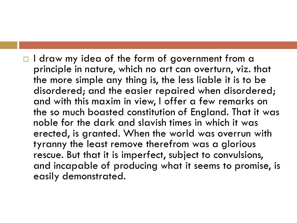  I draw my idea of the form of government from a principle in nature, which no art can overturn, viz.