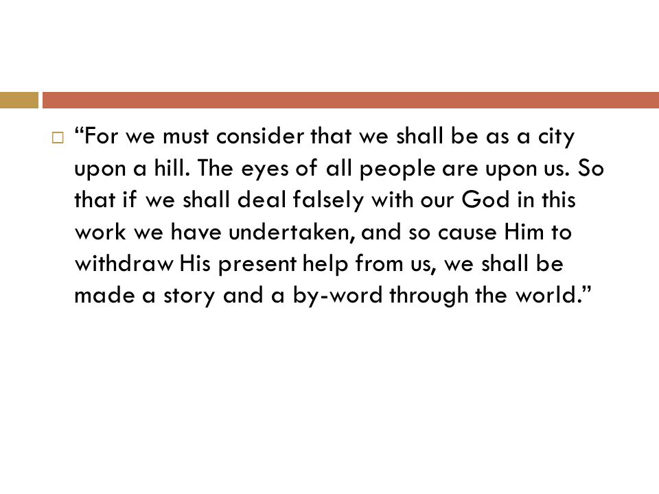  For we must consider that we shall be as a city upon a hill.