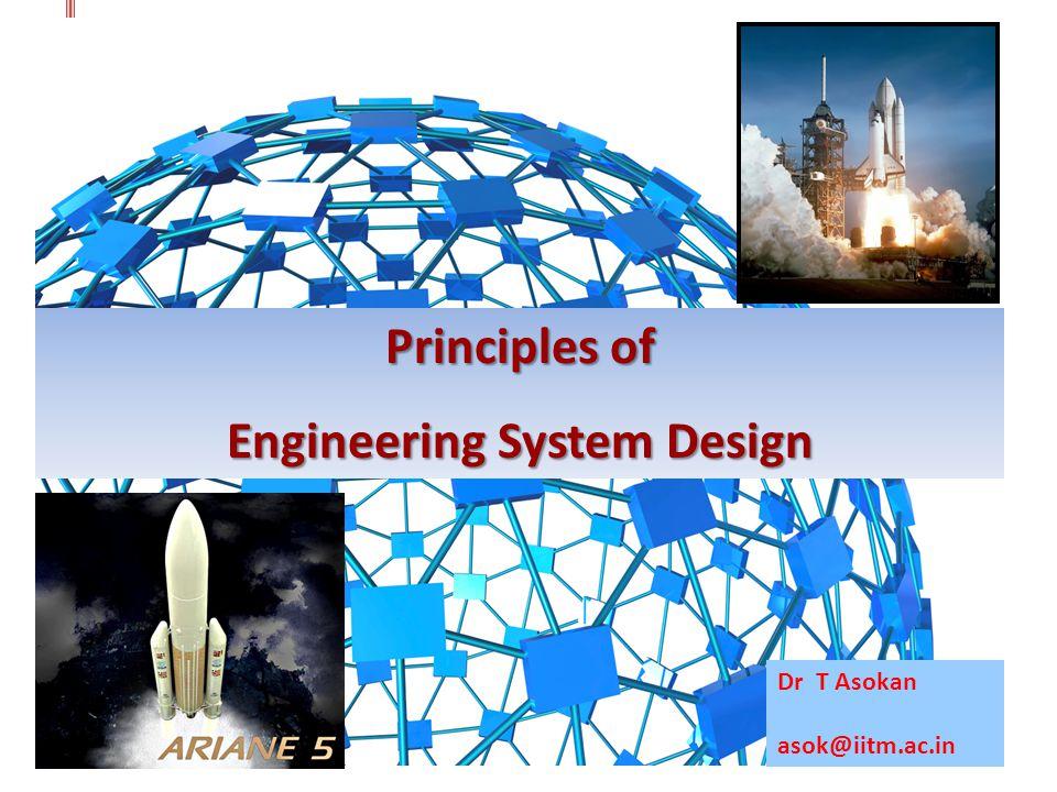 Principles of Engineering System Design Dr T Asokan asok@iitm.ac.in