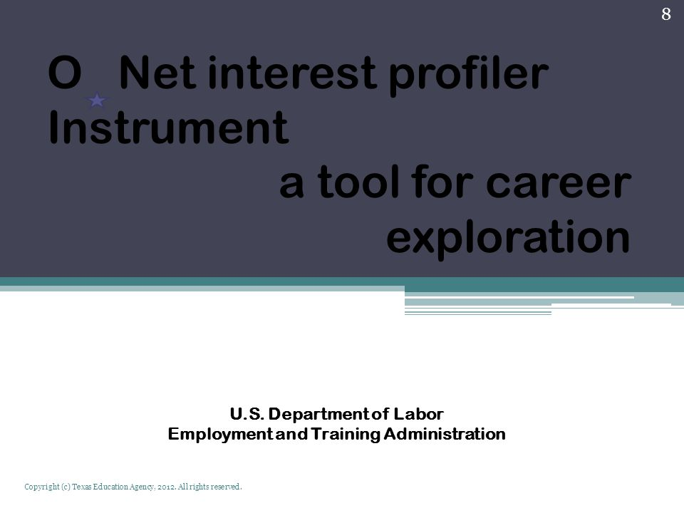 O Net interest profiler Instrument a tool for career exploration U.S. Department of Labor Employment and Training Administration Copyright (c) Texas E