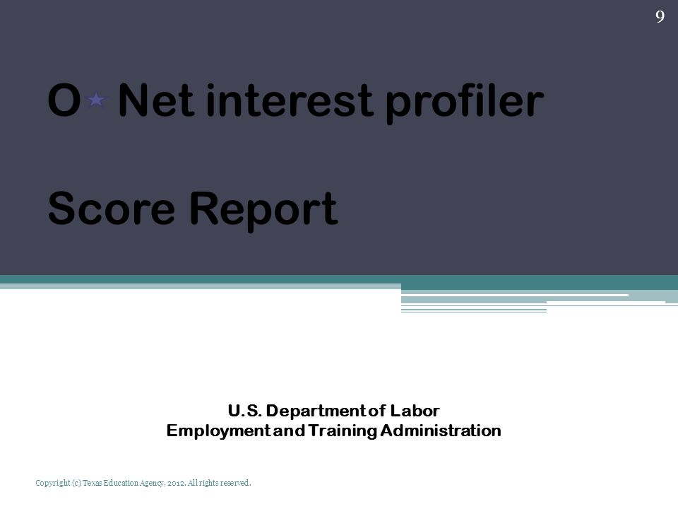 O Net interest profiler Score Report U.S. Department of Labor Employment and Training Administration Copyright (c) Texas Education Agency, 2012. All r