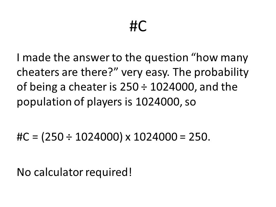#C I made the answer to the question how many cheaters are there? very easy.