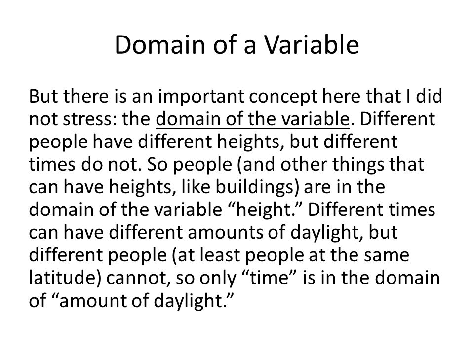 Domain of a Variable But there is an important concept here that I did not stress: the domain of the variable.