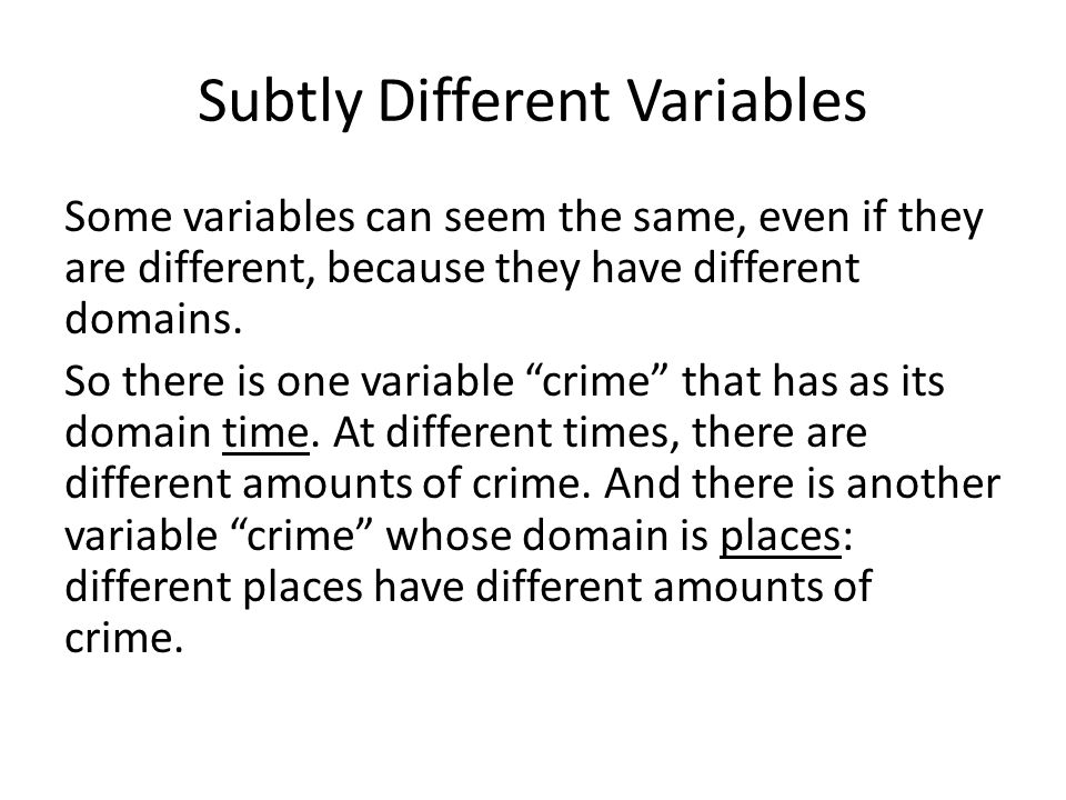 Subtly Different Variables Some variables can seem the same, even if they are different, because they have different domains.