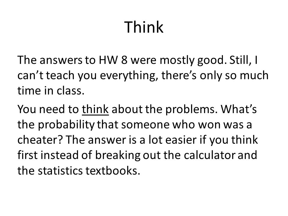 Think The answers to HW 8 were mostly good.