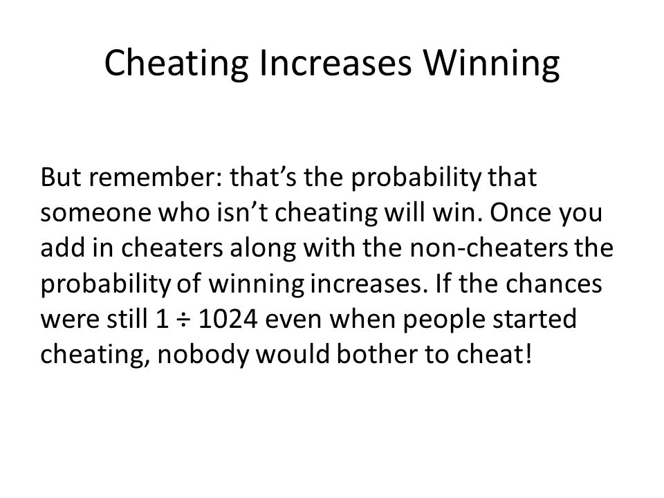Cheating Increases Winning But remember: that's the probability that someone who isn't cheating will win.