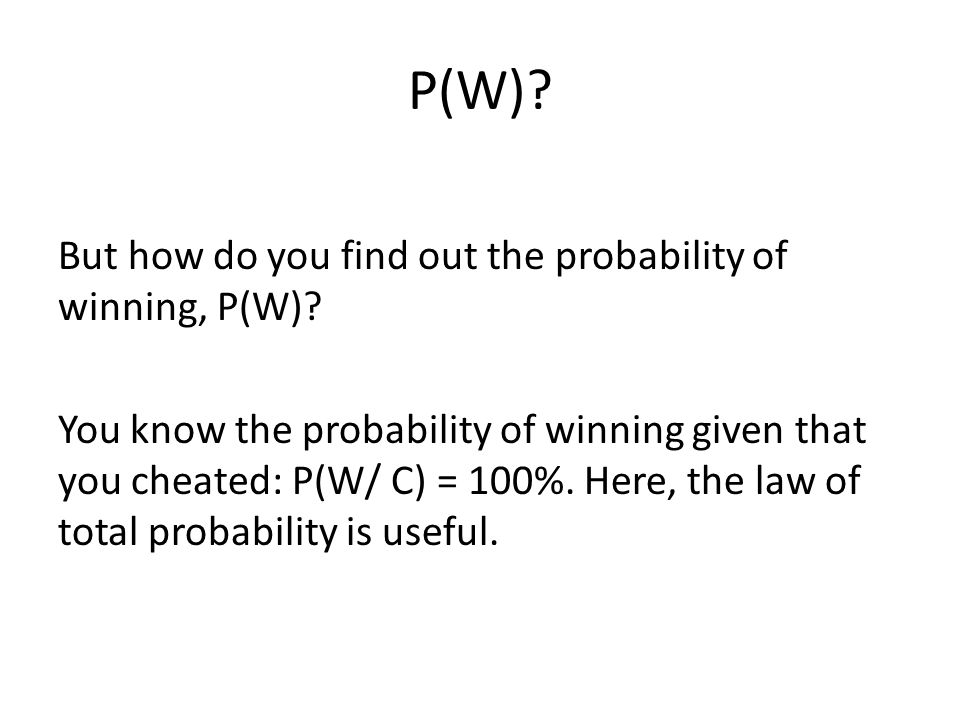 P(W). But how do you find out the probability of winning, P(W).