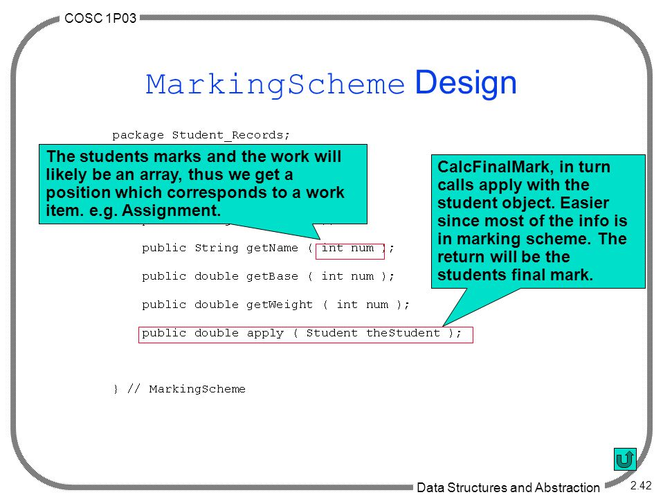 COSC 1P03 Data Structures and Abstraction 2.42 MarkingScheme Design CalcFinalMark, in turn calls apply with the student object.