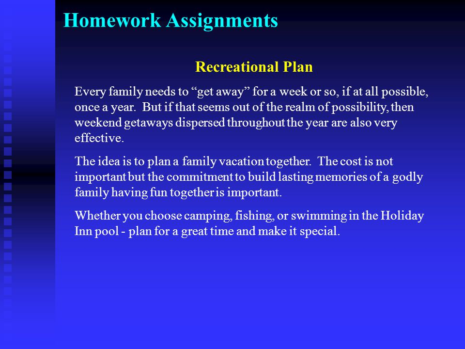 Recreational Plan Every family needs to get away for a week or so, if at all possible, once a year.