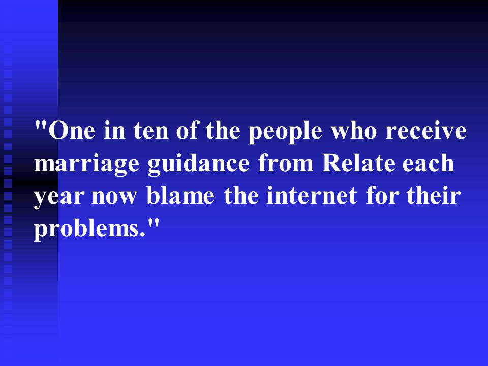 One in ten of the people who receive marriage guidance from Relate each year now blame the internet for their problems.