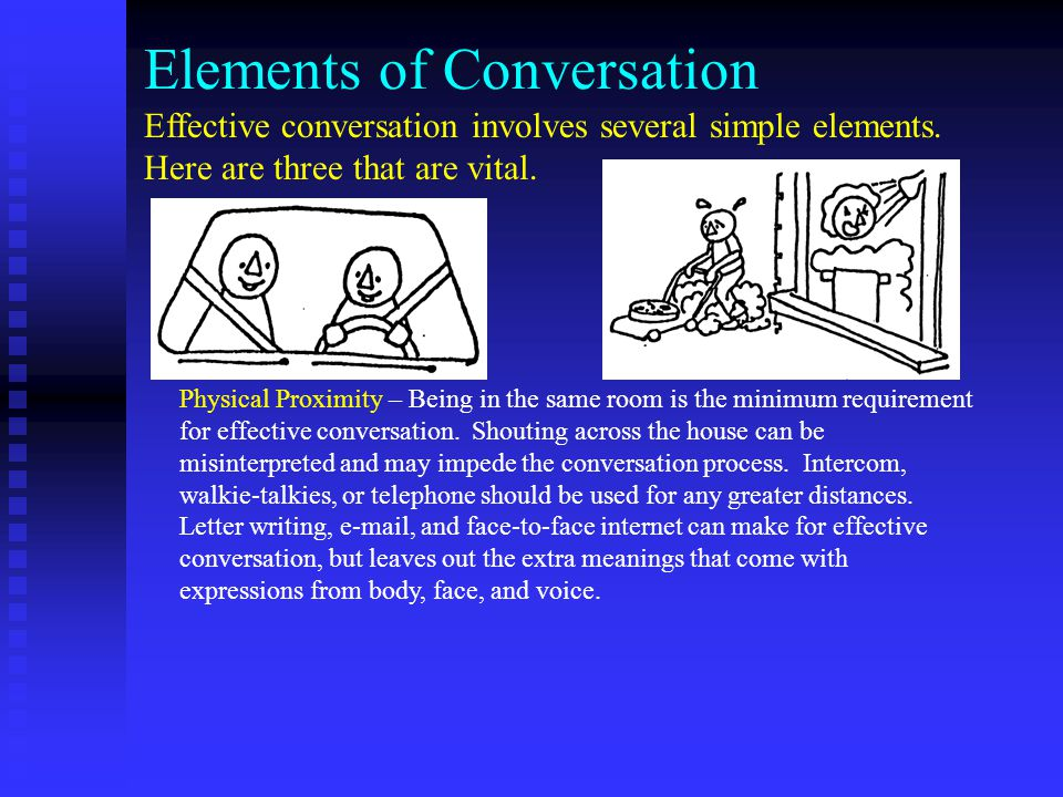 Elements of Conversation Effective conversation involves several simple elements.