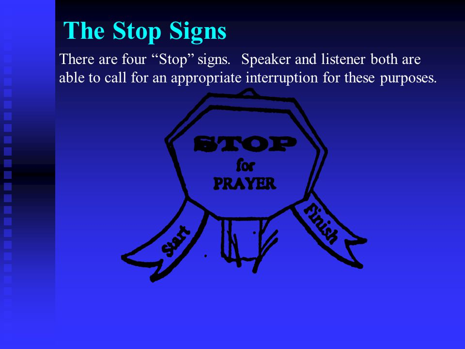 "The Stop Signs There are four ""Stop"" signs. Speaker and listener both are able to call for an appropriate interruption for these purposes."