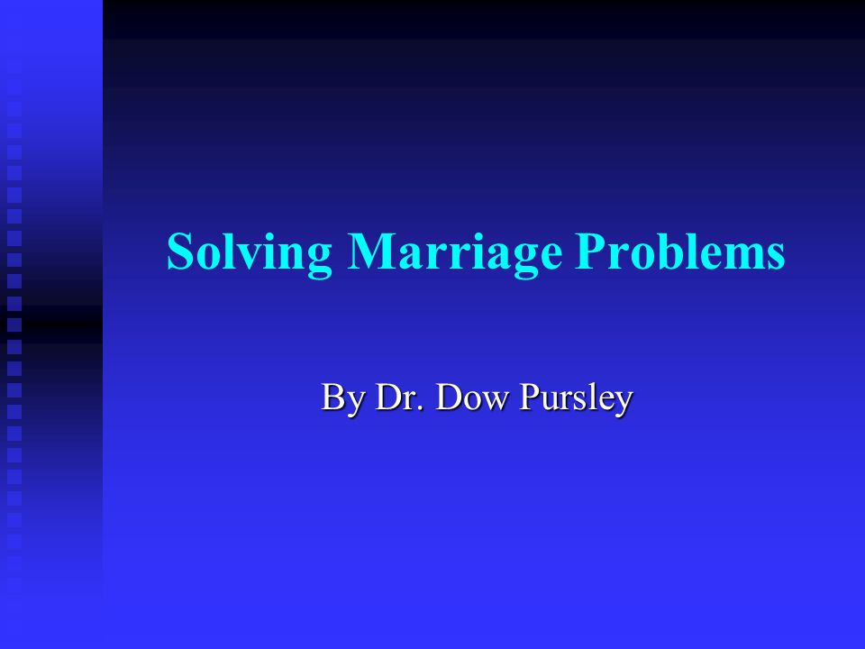 Solving Marriage Problems By Dr. Dow Pursley