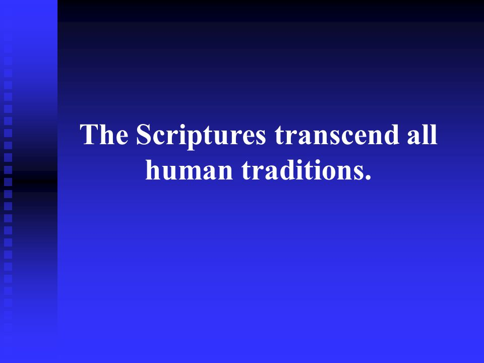 The Scriptures transcend all human traditions.