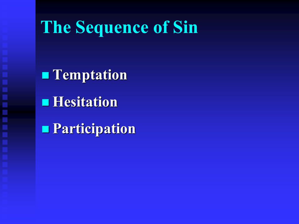 The Sequence of Sin Temptation Temptation Hesitation Hesitation Participation Participation