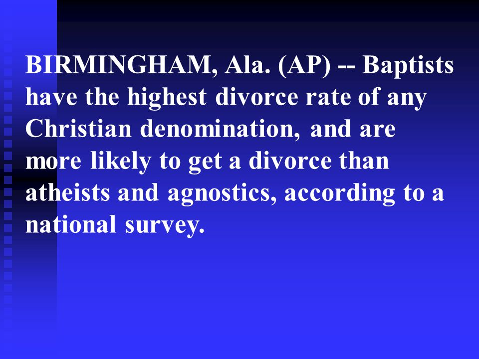 BIRMINGHAM, Ala. (AP) -- Baptists have the highest divorce rate of any Christian denomination, and are more likely to get a divorce than atheists and