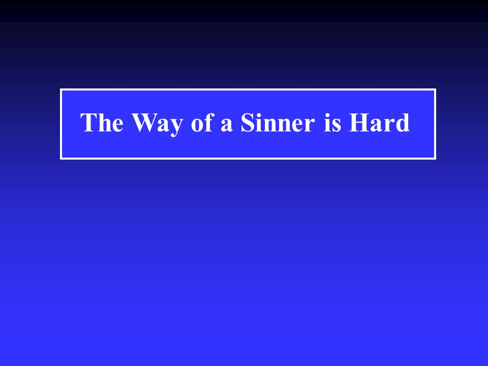 The Way of a Sinner is Hard