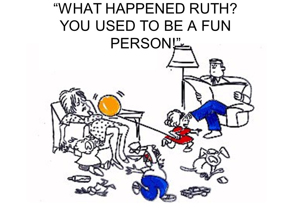 """WHAT HAPPENED RUTH? YOU USED TO BE A FUN PERSON!"""