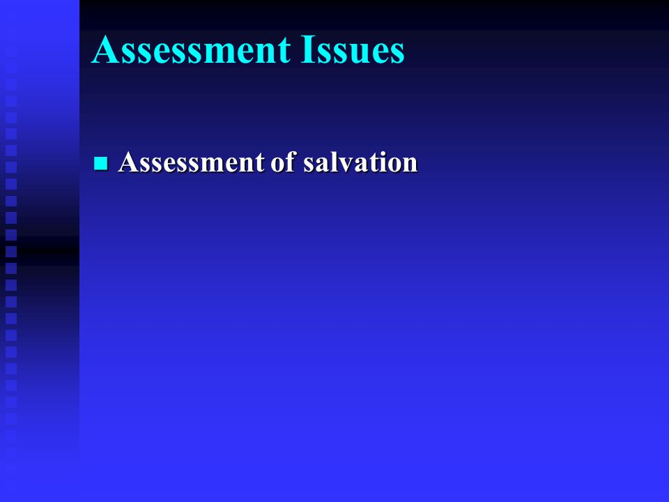 Assessment Issues Assessment of salvation Assessment of salvation