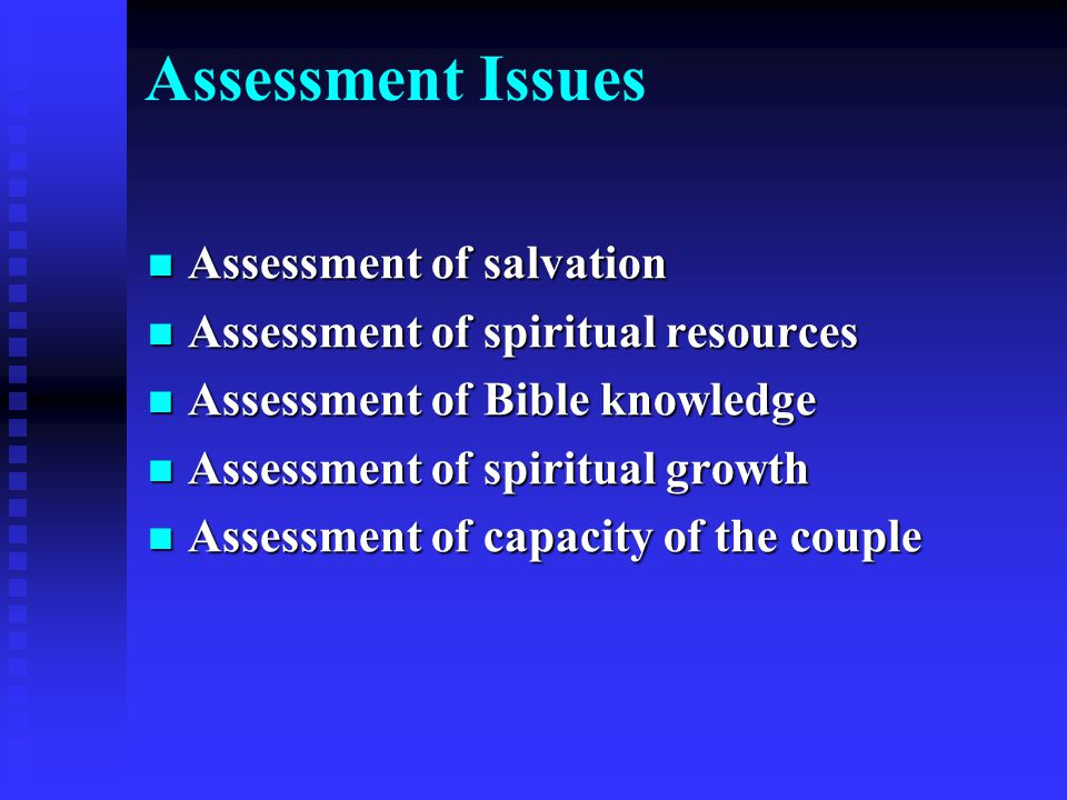 Assessment Issues Assessment of salvation Assessment of salvation Assessment of spiritual resources Assessment of spiritual resources Assessment of Bible knowledge Assessment of Bible knowledge Assessment of spiritual growth Assessment of spiritual growth Assessment of capacity of the couple Assessment of capacity of the couple