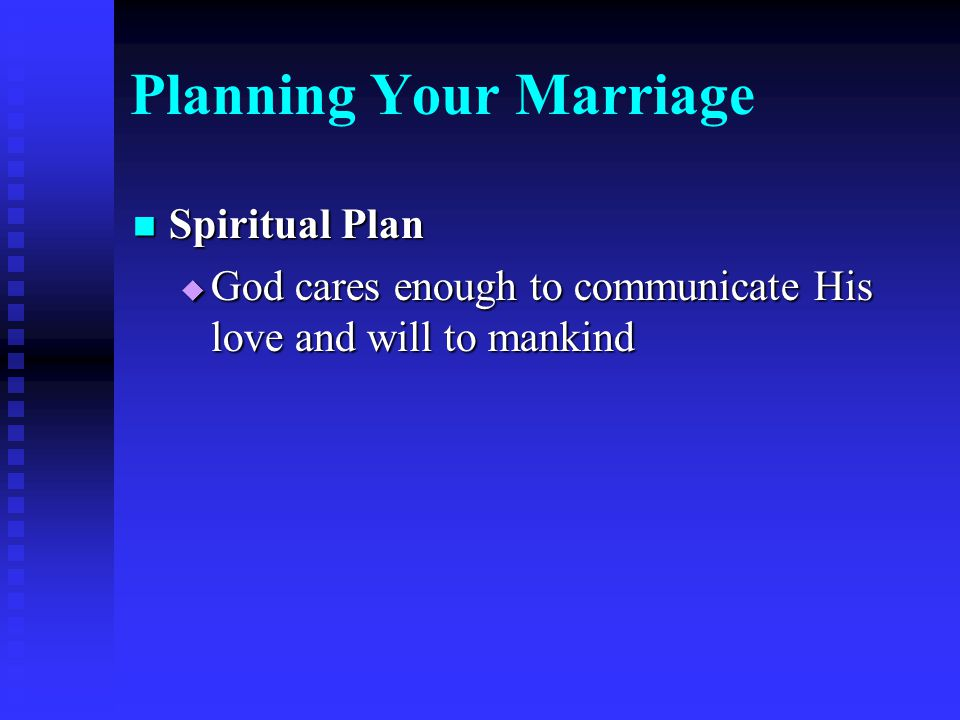 Planning Your Marriage Spiritual Plan Spiritual Plan  God cares enough to communicate His love and will to mankind