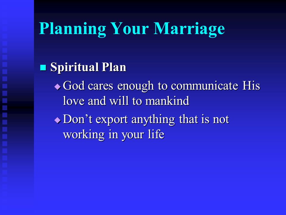 Planning Your Marriage Spiritual Plan Spiritual Plan  God cares enough to communicate His love and will to mankind  Don't export anything that is not working in your life