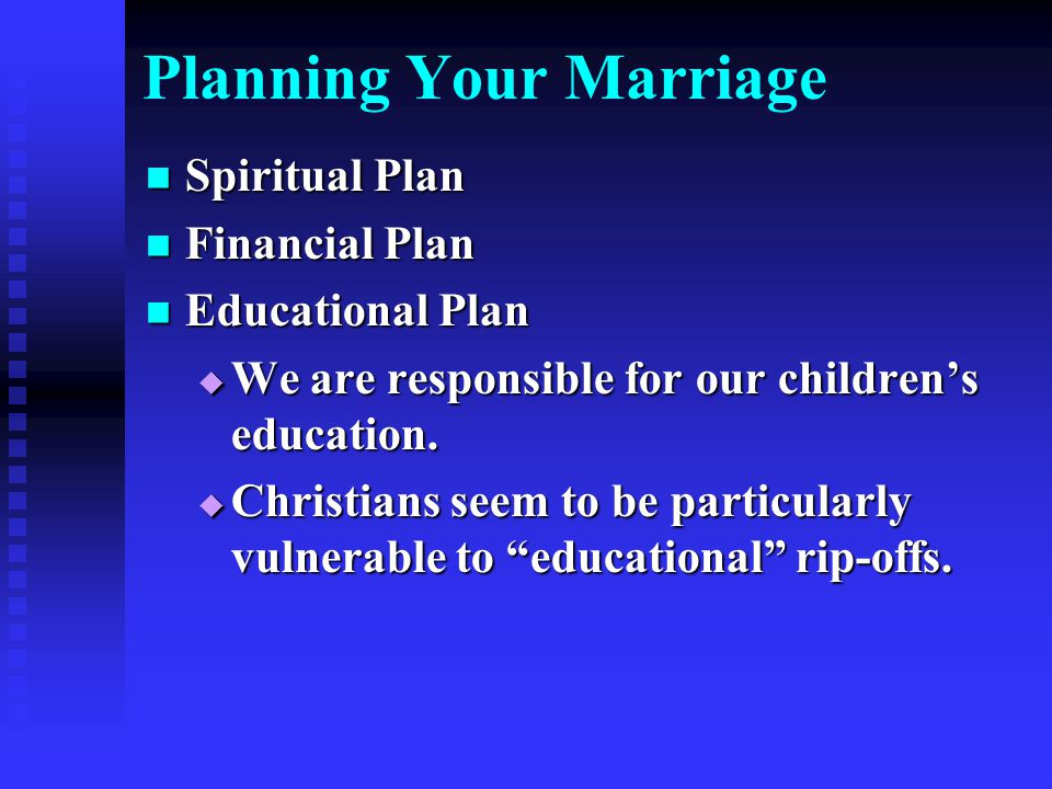 Planning Your Marriage Spiritual Plan Spiritual Plan Financial Plan Financial Plan Educational Plan Educational Plan  We are responsible for our children's education.