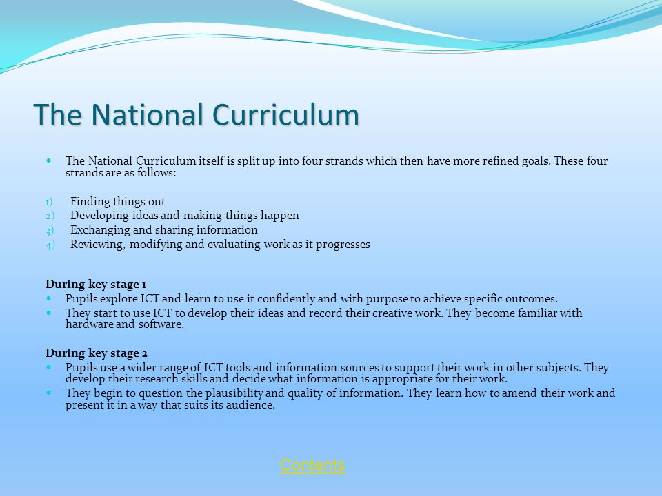 The National Curriculum The National Curriculum itself is split up into four strands which then have more refined goals.
