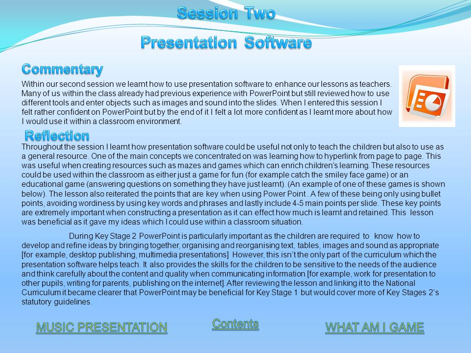 Within our second session we learnt how to use presentation software to enhance our lessons as teachers.