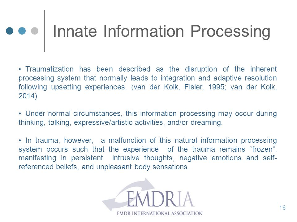 Innate Information Processing Traumatization has been described as the disruption of the inherent processing system that normally leads to integration