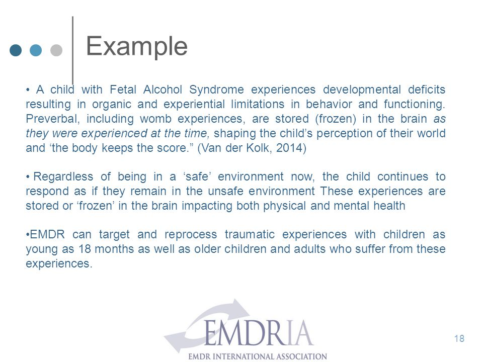 Example A child with Fetal Alcohol Syndrome experiences developmental deficits resulting in organic and experiential limitations in behavior and funct
