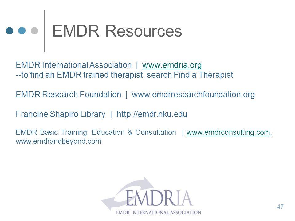 EMDR Resources EMDR International Association | www.emdria.orgwww.emdria.org --to find an EMDR trained therapist, search Find a Therapist EMDR Researc