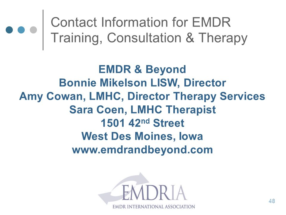 Contact Information for EMDR Training, Consultation & Therapy EMDR & Beyond Bonnie Mikelson LISW, Director Amy Cowan, LMHC, Director Therapy Services