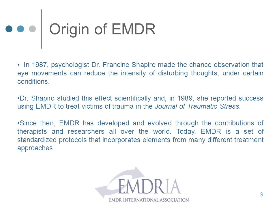 Origin of EMDR In 1987, psychologist Dr. Francine Shapiro made the chance observation that eye movements can reduce the intensity of disturbing though
