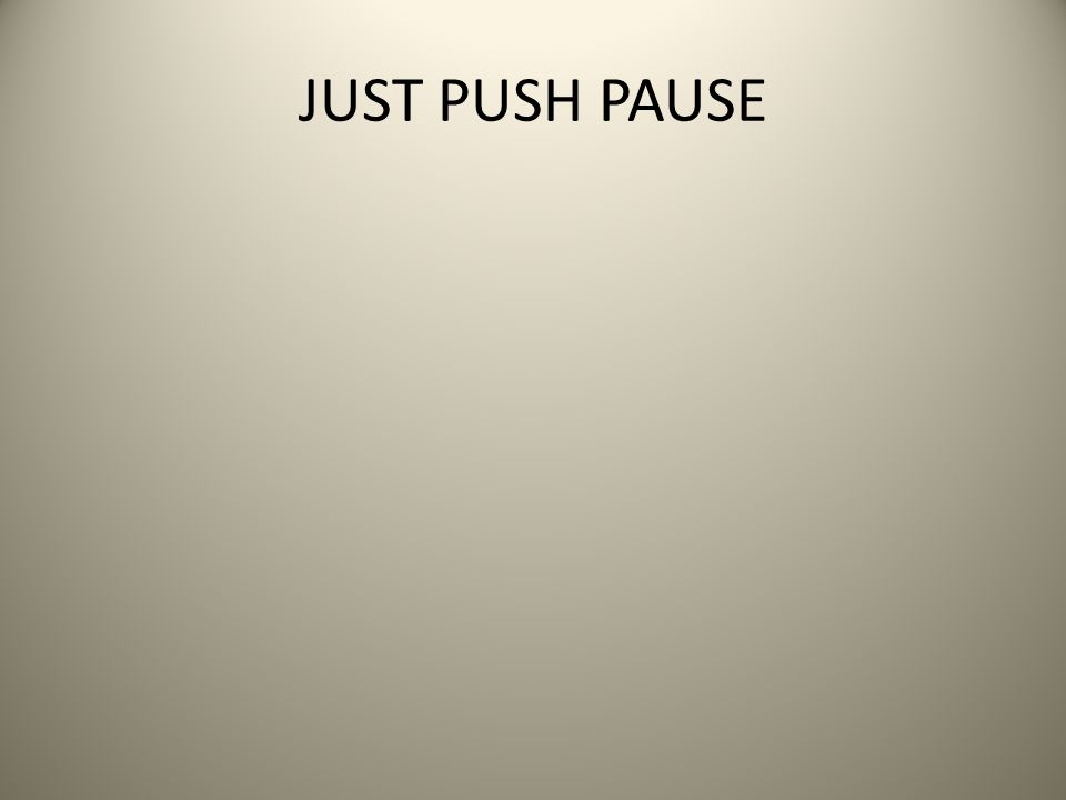 JUST PUSH PAUSE