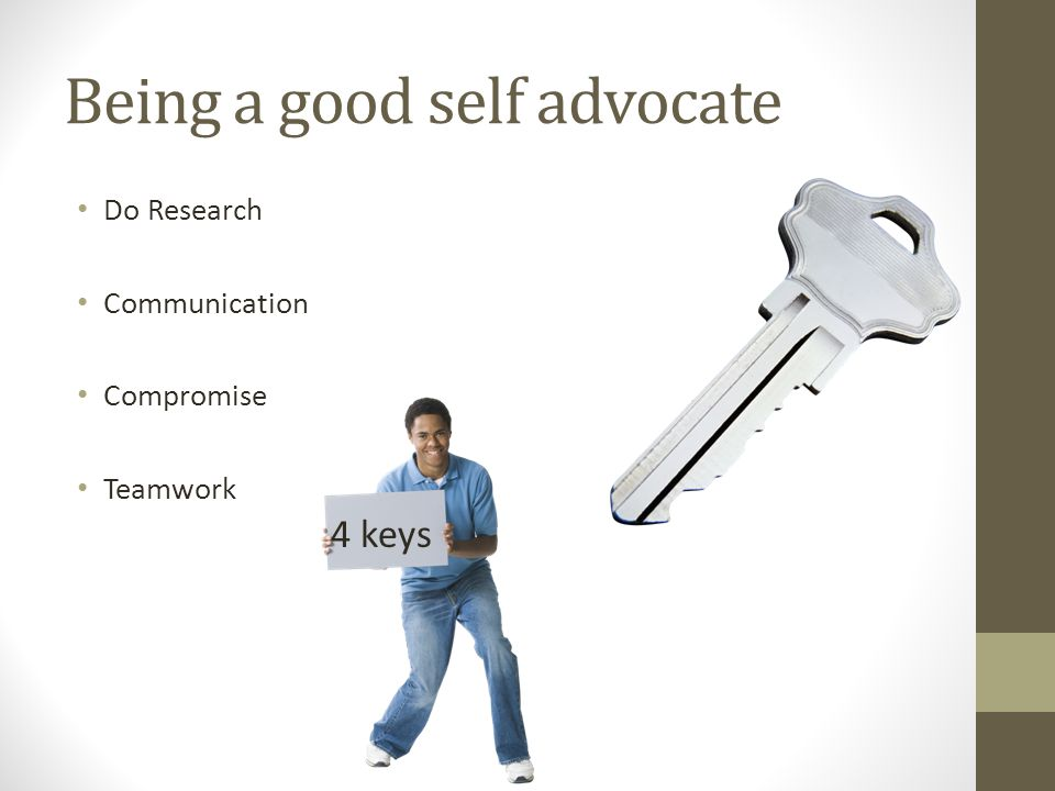 Being a good self advocate Do Research Communication Compromise Teamwork 4 keys
