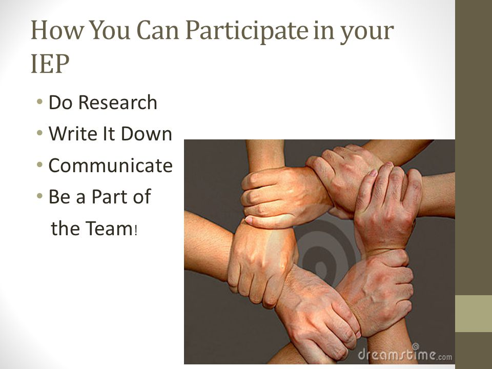 How You Can Participate in your IEP Do Research Write It Down Communicate Be a Part of the Team !