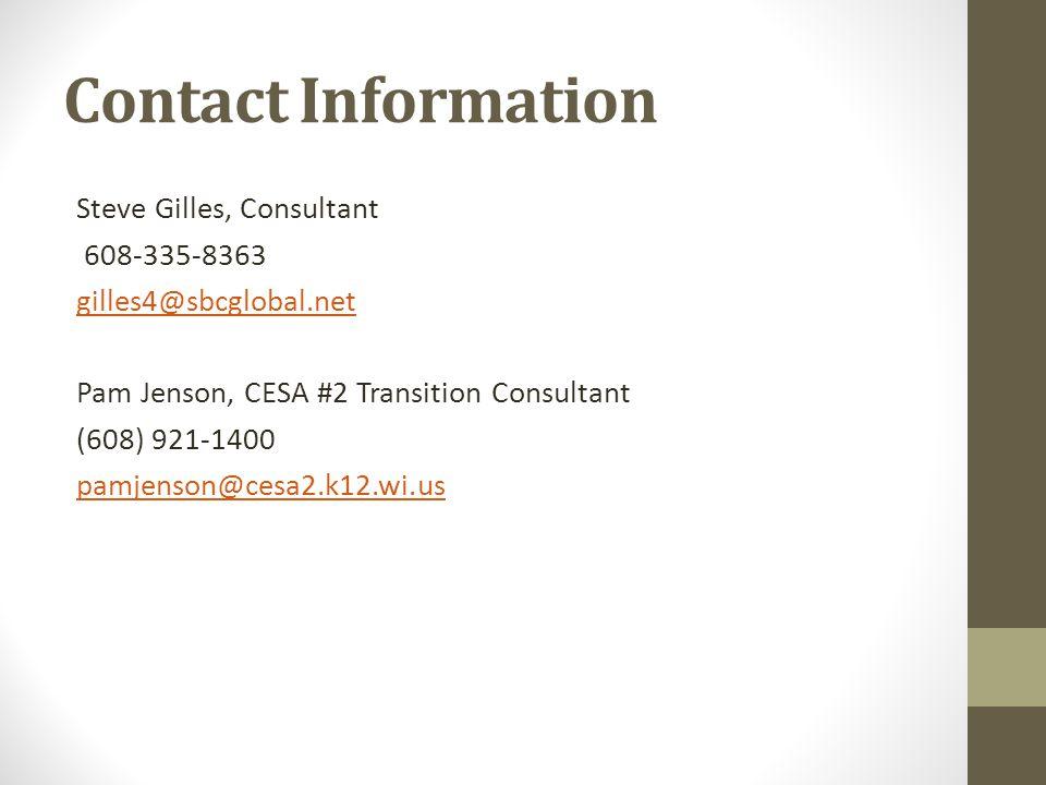 Contact Information Steve Gilles, Consultant 608-335-8363 gilles4@sbcglobal.net Pam Jenson, CESA #2 Transition Consultant (608) 921-1400 pamjenson@ces