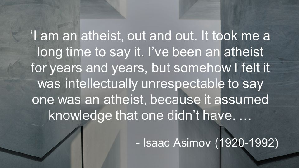 'I am an atheist, out and out. It took me a long time to say it.