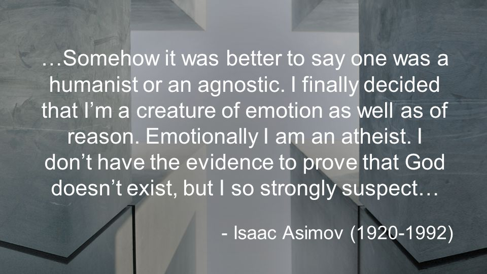…Somehow it was better to say one was a humanist or an agnostic.