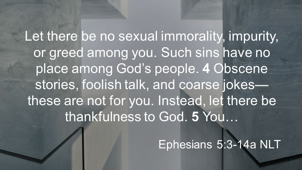 Let there be no sexual immorality, impurity, or greed among you.