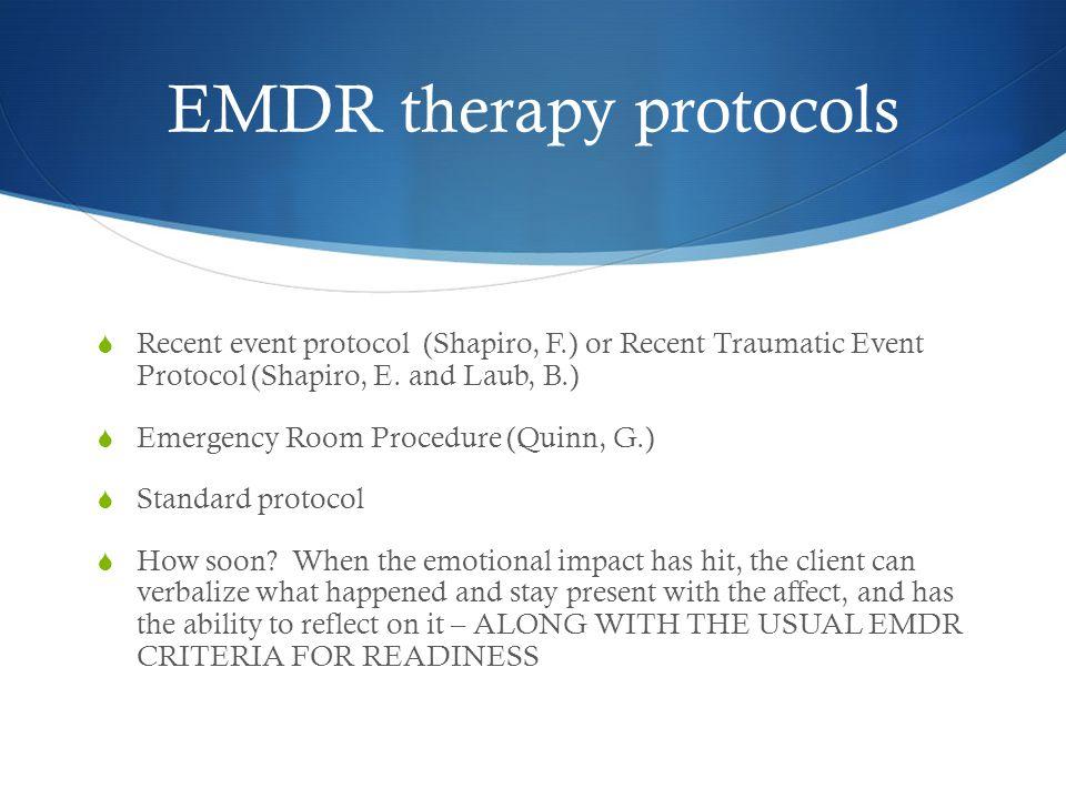 EMDR therapy protocols  Recent event protocol (Shapiro, F.) or Recent Traumatic Event Protocol (Shapiro, E.
