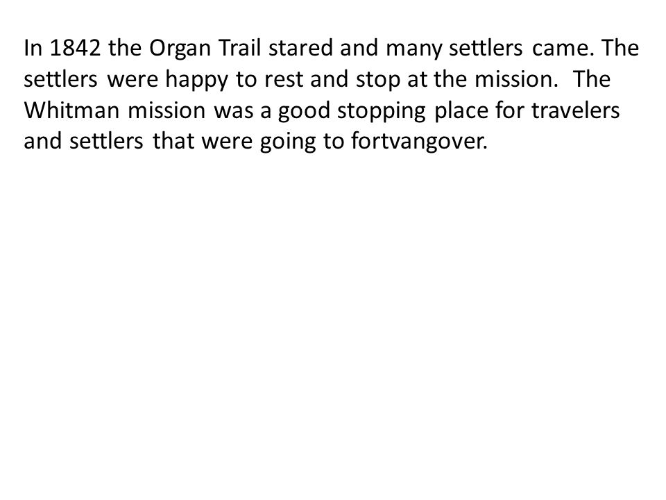 In 1842 the Organ Trail stared and many settlers came.