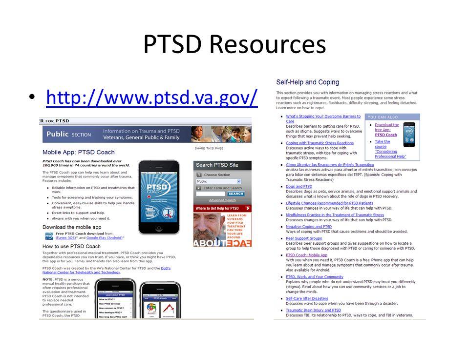 PTSD Resources http://www.ptsd.va.gov/