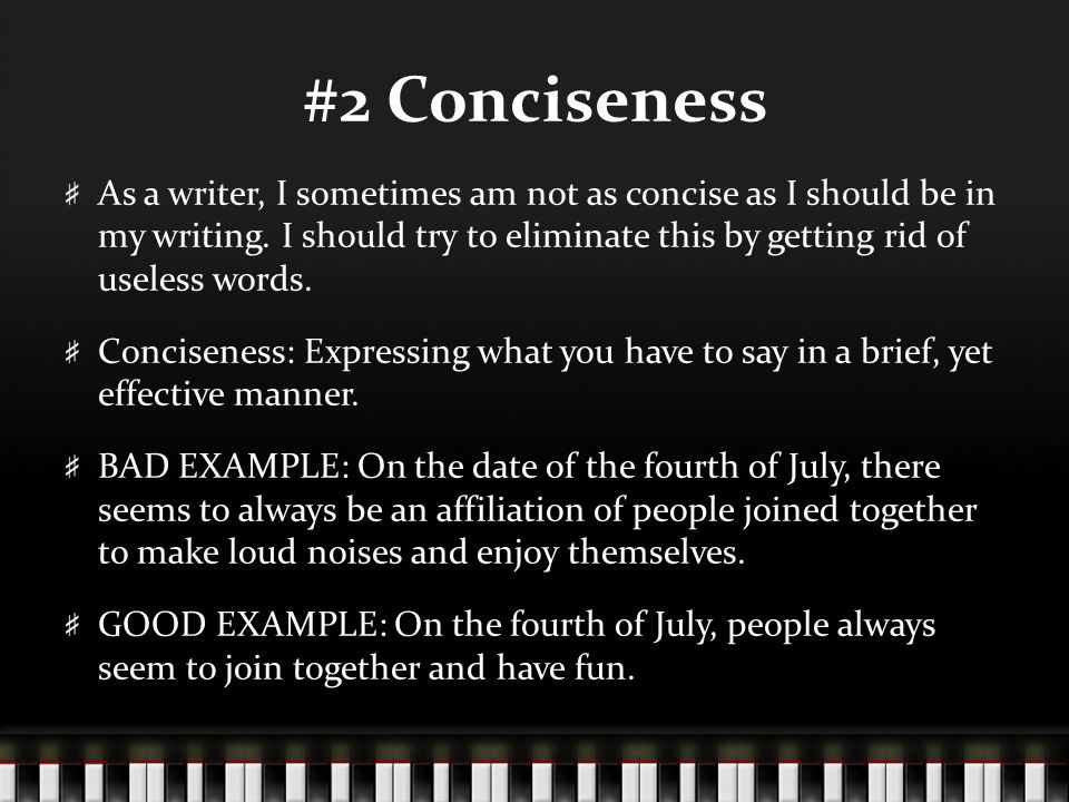 #2 Conciseness As a writer, I sometimes am not as concise as I should be in my writing.