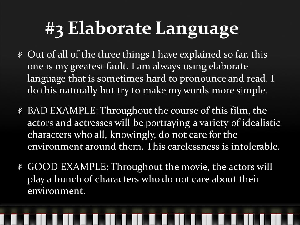 #3 Elaborate Language Out of all of the three things I have explained so far, this one is my greatest fault.