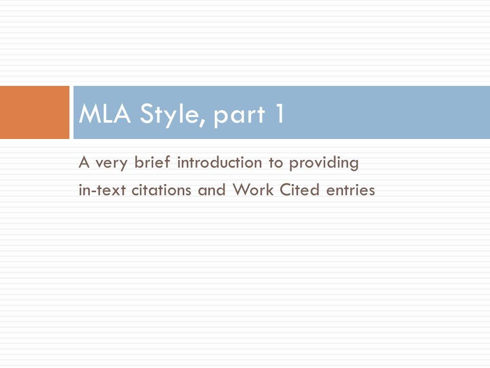 A very brief introduction to providing in-text citations and Work Cited entries MLA Style, part 1