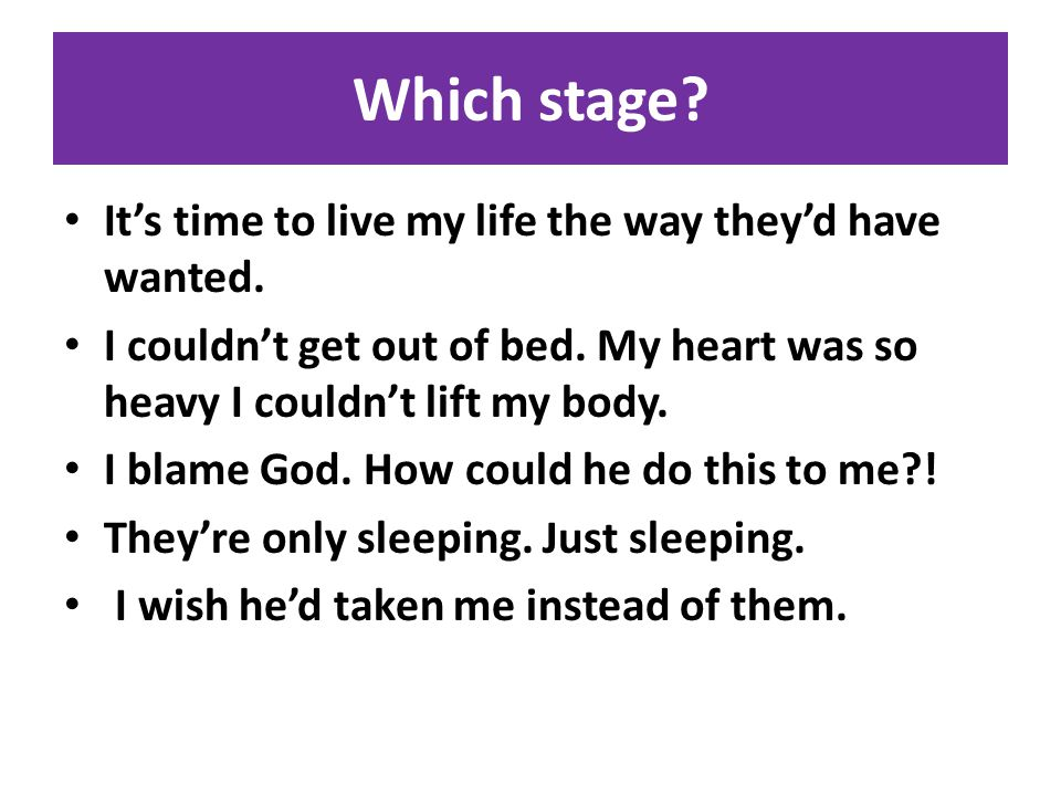 Which stage. It's time to live my life the way they'd have wanted.