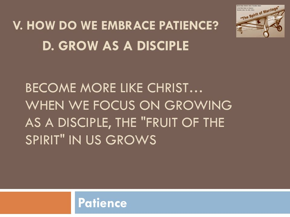 Patience V. HOW DO WE EMBRACE PATIENCE. D.